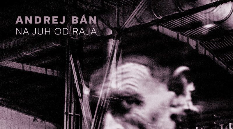 Andrej Bán: Na juh od raja
